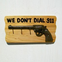 We Don't Dial 911 Gun Hook Key Holder by trulytexas on Etsy