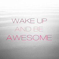 Wake Up And Be Awesome || 8x8 Print
