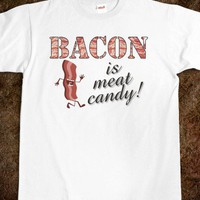Bacon is meat candy! - Shameless Behavior
