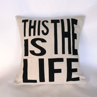 This Is The Life Pillow Cover // 16&quot;x16&quot; Black &amp; White Pillow Cover