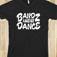Bandz A Make Her Dance Shirt - Hoodtees