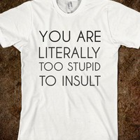 YOU ARE LITERALLY TOO STUPID TO INSULT - glamfoxx.com