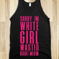 SORRY I'M WHITE GIRL WASTED RIGHT MEOW (dark)