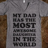 My Dad Has The Most Awesome Daughter (Vneck)