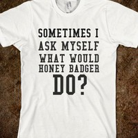 WHAT WOULD HONEY BADGER DO? - glamfoxx.com