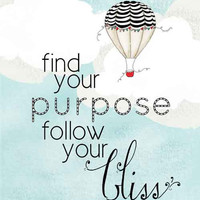 Find Your Purpose  Follow Your Bliss 8x10 Print by tuckerreece