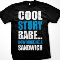 Amazon.com: Cool Story Babe... Now Make Me A Sandwich Mens T-shirt, Big and Bold Funny Statements Tee Shirt: Clothing