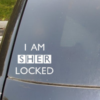 I Am Sher-Locked Car Decal