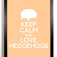 Keep Calm and Love Hedgehogs Hedgehog 8 x by KeepCalmAndStayGold