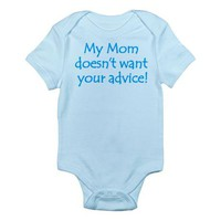My Mom doesn't want your advice! Infant Bodysuit on CafePress.com