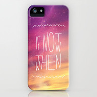 If Not Now Then When iPhone Case by fromtheplant | Society6