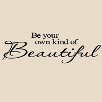 Amazon.com: Be Your Own Kind Of Beautiful 5.5h x 20w vinyl lettering for walls quotes art: Home & Kitchen