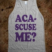 Aca-Scuse Me? - Totally Awesome Text Tees