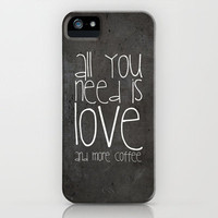 ALL YOU NEED IS LOVE AND MORE COFFEE *** NEW  iPhone Case by M✿nika  Strigel	for iphone 5 + 4S + 4 + 3 gS + 3G + skins + pillows + more