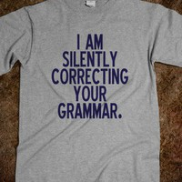 I Am Silently Correcting Your Grammar Tee - shine on