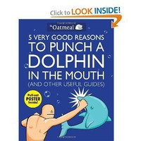5 Very Good Reasons to Punch a Dolphin in the Mouth (And Other Useful Guides) [Paperback]