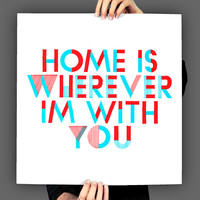 Home Is Wherever I'm With You, Typography Print, 8 x 10
