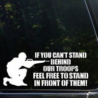If you can't stand behind our troops feel free to stand in front! Die cut window decal / sticker