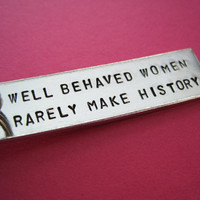 Custom Keychain  Well Behaved Women Rarely Make by TesoroJewelry