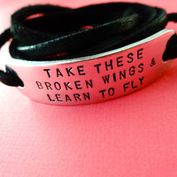 Leather Wrap Bracelet - Take these broken wings &amp; learn to fly - Custom Hand stamped
