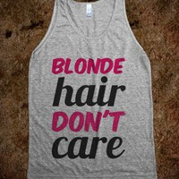 Blonde Hair Don&#x27;t Care #2 - t-shirts/tanks and more