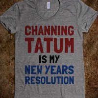 Channing Tatum is my New Years Resolution
