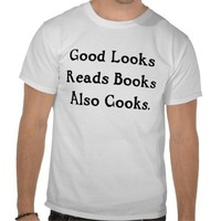 Good Looks Reads Books Also Cooks Shirt from Zazzle.com