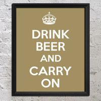 KEEP CALM Buy 2 Get 1 Free- Drink Beer And Carry On 8x10 Art Poster Print - Choose Color - Wall Decor - Artwork