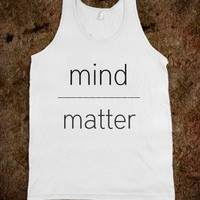 mind over matter. - Fandom Apparel