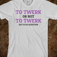 To Twerk or not To Twerk - Text First