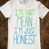 I'm not mean, I'm just honest-Female White T-Shirt