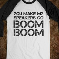 YOU MAKE MY SPEAKERS GO BOOM BOOM - teeshirttime