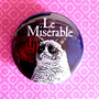 Les Miserables (Grumpy Cat meme) - 1.75&quot; Badge / Pinback Button