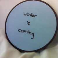 Winter Is Coming  Game of Thrones Quote by by BeanTownEmbroidery