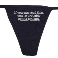 If You Can Read This, You're Probably Gonna Get Laid Womens Thong Underwear - Available in All Size