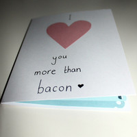 I heart you more than bacon - Valentines card