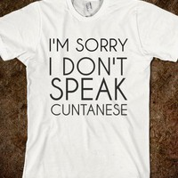 I'm Sorry I Don't Speak Cuntanese-Unisex White T-Shirt