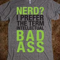 Nerd I Prefer The Term Intellectual Bad Ass - Totally Awesome Text Tees