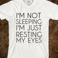 I'm Not Sleeping. I'm Just Resting My Eyes-Unisex White T-Shirt