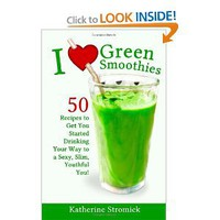 Amazon.com: I Love Green Smoothies: 50 Recipes to Get You Started Drinking Your Way To A Sexy, Slim, Youthful You! (9781478372769): Katherine Stromick: Books