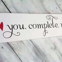 "Wedding Signs Anniversary gift "" You. Complete. Me. "" Romantic Valentine's gift - can also be customized w/ names and date"