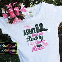 The Army has my Daddy but I have his Heart  by BowHeadBowtiqueInc
