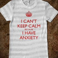 I CAN&#x27;T KEEP CALM BECAUSE I HAVE ANXIETY (red) - Abology