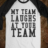 MY TEAM LAUGHS AT YOUR TEAM - glamfoxx.com