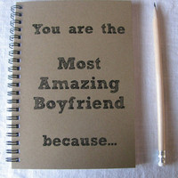 You are the Most Amazing Boyfriend because... - 5 x 7 journal