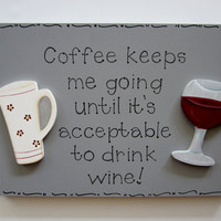 Hand Painted Wooden Gray Funny Wine Sign, &quot;Coffee keeps me going until it&#x27;s acceptable to drink wine.&quot;