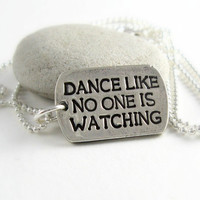 Dance Like No One Is Watching Silver Dog Tag Necklace Dancer Necklace Inspirational Sayings