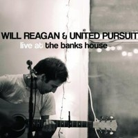 Amazon.com: Live at the Banks House: Will Reagan & United Pursuit: MP3 Downloads