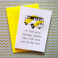 If Life is a Journey, please can i sit with you on a Bus - Greeting Card (Choose your fav envelope colors)