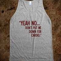 Dont Put Me Down For Cardio Tank - shine on